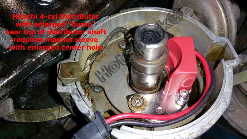Hitachi 4-cyl distributor with enlarged bump on distributor shaft requires a magnet sleeve with enlarged center hole.